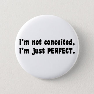 I'm Not Conceited, I'm Just Perfect Button