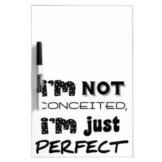 I'm Not Conceited, I'm Just Perfect Dry Erase Board