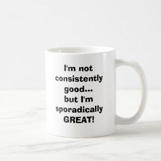 I'm not consistently good...but I'm sporadicall... Coffee Mug