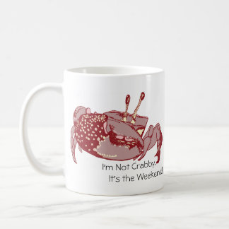 I'm Not Crabby.  It's the Weekend Coffee Mug