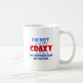 I'm Not Crazy Coffee Mug