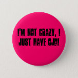 I'm not crazy, I just have OJD! Pinback Button