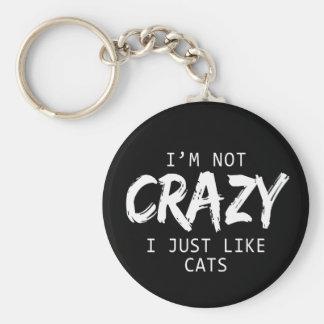 I'm Not Crazy I Just Like Cats Print Keychain