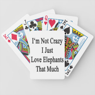 I'm Not Crazy I Just Love Elephants That Much Bicycle Playing Cards