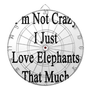 I'm Not Crazy I Just Love Elephants That Much Dart Board