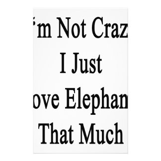 I'm Not Crazy I Just Love Elephants That Much Stationery