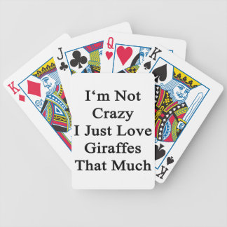 I'm Not Crazy I Just Love Giraffes That Much Bicycle Playing Cards