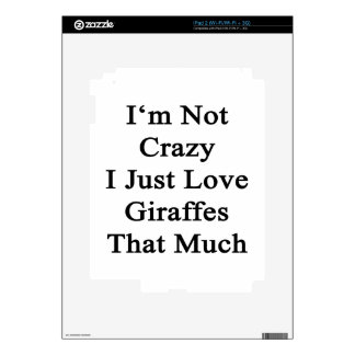 I'm Not Crazy I Just Love Giraffes That Much iPad 2 Skin
