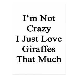 I'm Not Crazy I Just Love Giraffes That Much Postcard