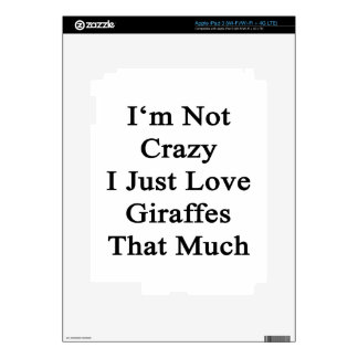 I'm Not Crazy I Just Love Giraffes That Much Skin For iPad 3