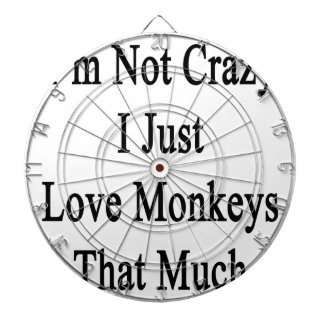 I'm Not Crazy I Just Love Monkeys That Much Dartboard With Darts
