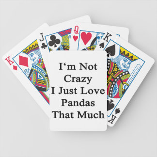 I'm Not Crazy I Just Love Pandas That Much Bicycle Playing Cards