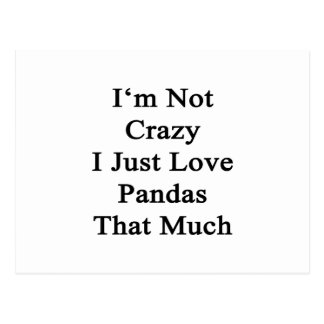 I'm Not Crazy I Just Love Pandas That Much Postcard
