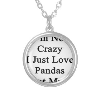 I'm Not Crazy I Just Love Pandas That Much Round Pendant Necklace
