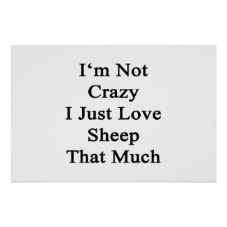 I'm Not Crazy I Just Love Sheep That Much Poster