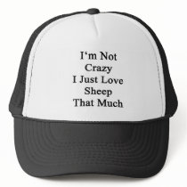 I'm Not Crazy I Just Love Sheep That Much Trucker Hat