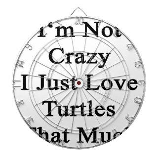 I'm Not Crazy I Just Love Turtles That Much Dartboards