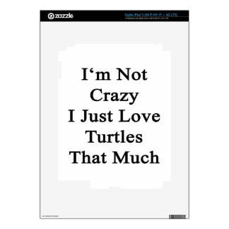 I'm Not Crazy I Just Love Turtles That Much Decal For iPad 3