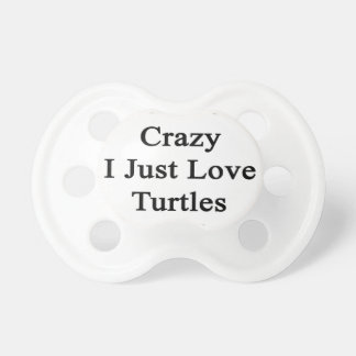 I'm Not Crazy I Just Love Turtles That Much Pacifier