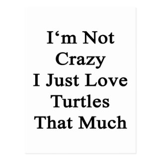 I'm Not Crazy I Just Love Turtles That Much Postcard