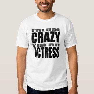 I'm not CRAZY I'm an ACTRESS T Shirt