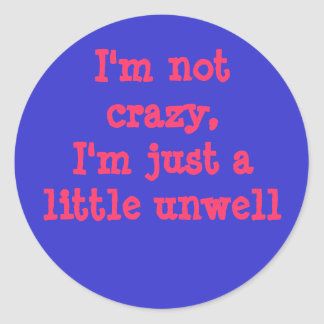 I'm not crazy, I'm just a little unwell Classic Round Sticker