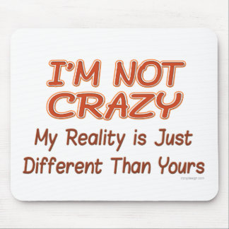 I'm Not Crazy Mouse Pad