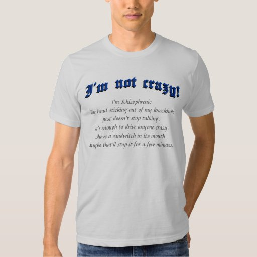 I'm not crazy (schizo) T-shirts, Blue text T-shirts