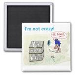 """""""I'm not crazy"""" Square Refrigerator Magnet"""