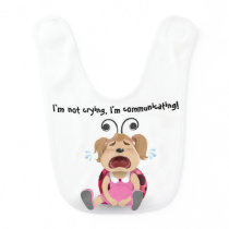 I'm not crying, I'm communicating baby girl bib