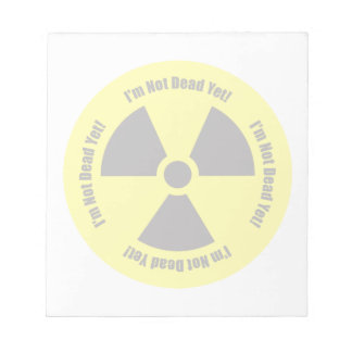 I'm Not Dead Yet!  Cancer Radiation Humor Button Notepad