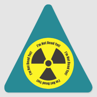I'm Not Dead Yet!  Cancer Radiation Humor Button Triangle Sticker