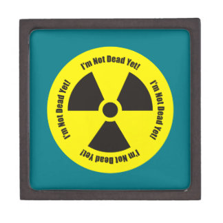 I'm Not Dead Yet!  Cancer Radiation Humor Jewelry Box