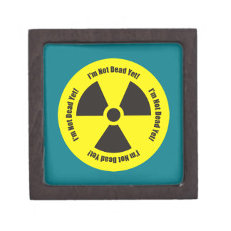 I'm Not Dead Yet!  Cancer Radiation Humor Keepsake Box