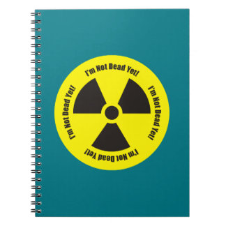 I'm Not Dead Yet!  Cancer Radiation Humor Notebook