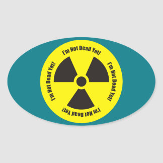 I'm Not Dead Yet!  Cancer Radiation Humor Oval Sticker