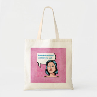 I'm Not Delusional,  Ask My Cat Tote Bag