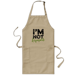 I'm Not Disposable - Hand Lettering Typography Long Apron