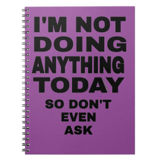 I'm Not Doing Anything Today... Notebook