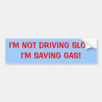 I'M NOT DRIVING SLOW I'M SAVING GAS! BUMPER STICKER