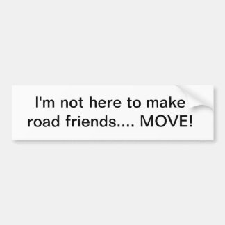 I'm not driving to be your buddy car bumper sticker