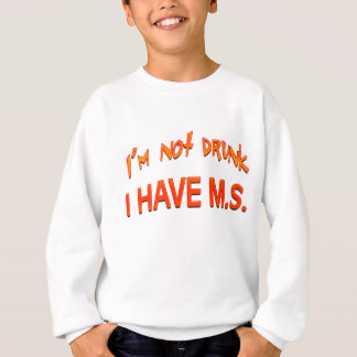 I'm not drunk - I have MS Sweatshirt