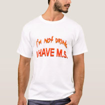 I'm not drunk - I have MS T-Shirt
