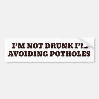 I'M NOT DRUNK I'M AVOIDING POTHOLES BUMPER STICKER