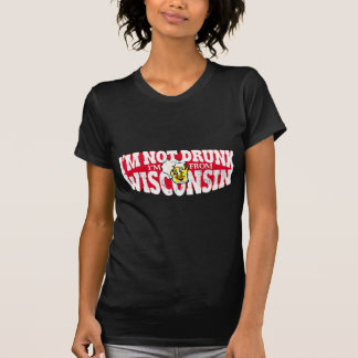 I'M NOT DRUNK I'M FROM WISCONSIN T-Shirt