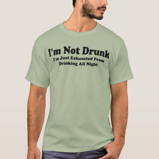 I'm Not Drunk I'm Just Exhausted T-Shirt