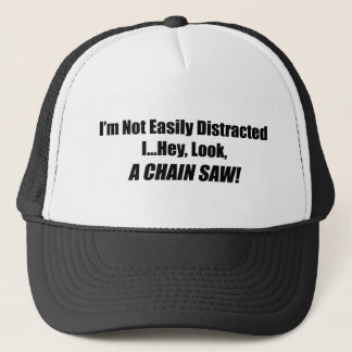 I'm Not Easily Distracted I Hey Look A Chain Saw Trucker Hat