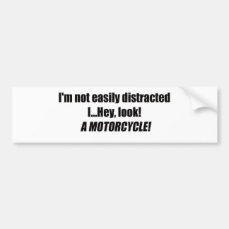Im Not Easily Distracted I Hey Look A Motorcycle Bumper Sticker
