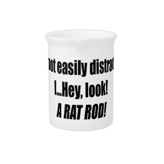 Im Not Easily Distracted I Hey Look A Rat Rod Drink Pitchers