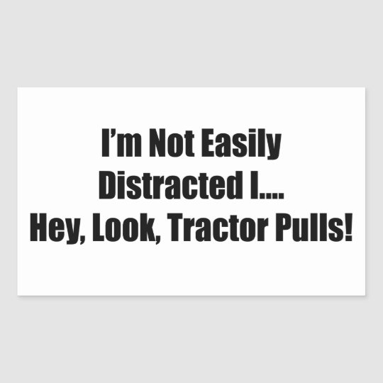 Im Not Easily Distracted I Hey Look Tractor Pulls Rectangular Sticker